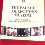 The Palace Collections Museum / Traces of Daily Life in the Last Period of the Ottoman