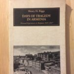 Days of Tragedy in Armenia Personel Experiences in Harpoot 1915-1917